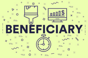 Beneficiaries – Are Yours Up To Date?